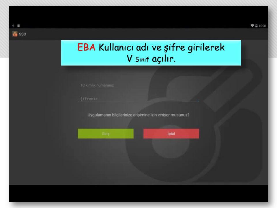 EBA Kullanıcı adı ve şifre girilerek V Sınıf açılır. EBA Kullanıcı adı ve şifre girilerek V Sınıf açılır.