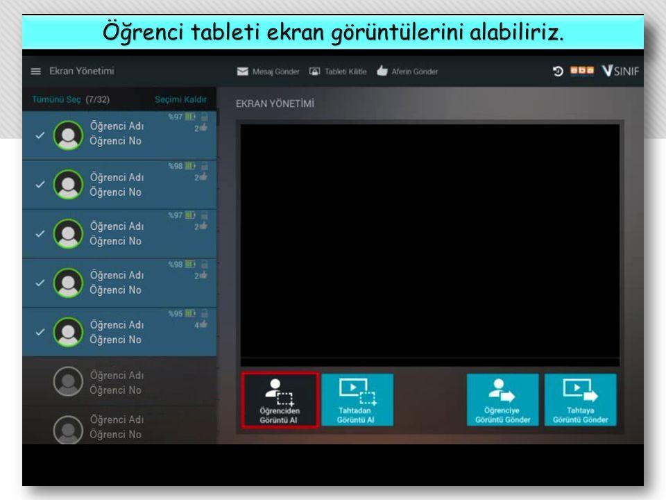 Öğrenci tableti ekran görüntülerini alabiliriz.
