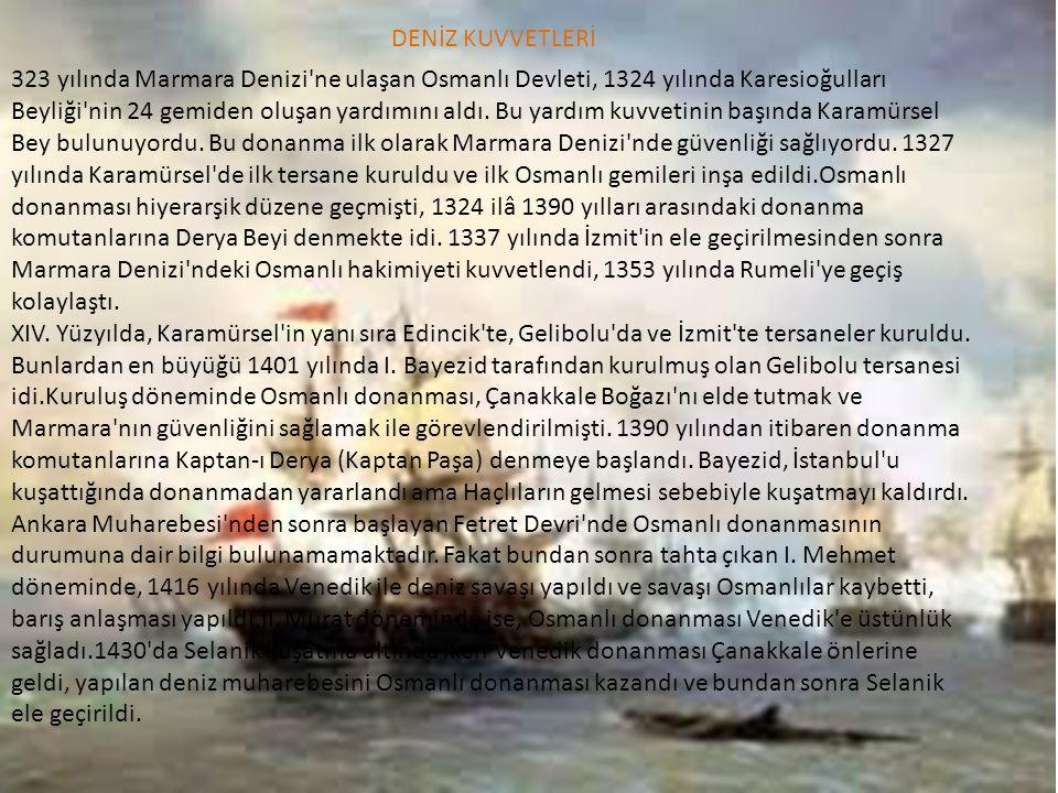 DENİZ KUVVETLERİ 323 yılında Marmara Denizi'ne ulaşan Osmanlı Devleti, 1324 yılında Karesioğulları Beyliği'nin 24 gemiden oluşan yardımını aldı. Bu ya