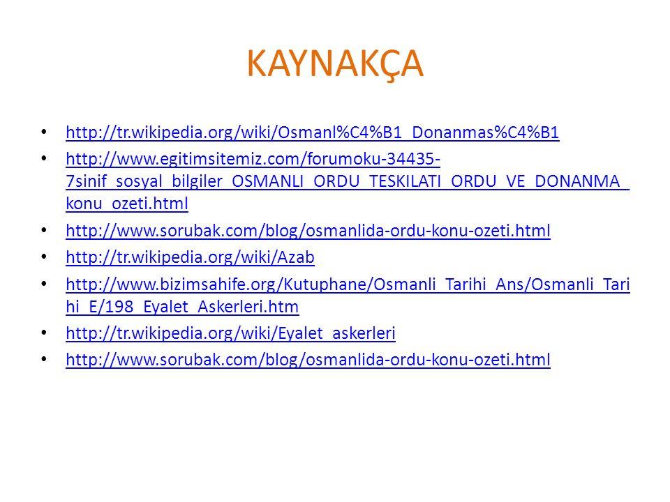 KAYNAKÇA http://tr.wikipedia.org/wiki/Osmanl%C4%B1_Donanmas%C4%B1 http://www.egitimsitemiz.com/forumoku-34435- 7sinif_sosyal_bilgiler_OSMANLI_ORDU_TES