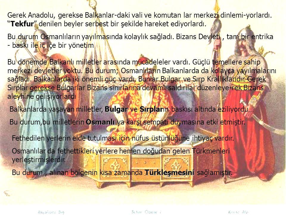 """Tekfur Gerek Anadolu, gerekse Balkanlar-daki vali ve komutan lar merkezi dinlemi-yorlardı. """"Tekfur"""" denilen beyler serbest bir şekilde hareket ediyorl"""