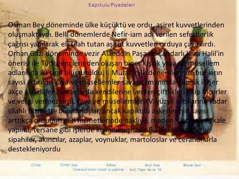 Kapıkulu Piyadeleri Osman Bey döneminde ülke küçüktü ve ordu, aşiret kuvvetlerinden oluşmaktaydı. Belli dönemlerde Nefir-iam adı verilen seferberlik ç