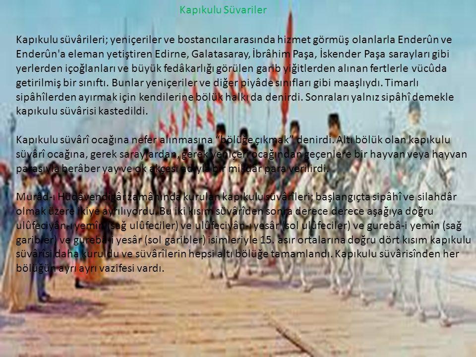 Kapıkulu Süvariler Kapıkulu süvârileri; yeniçeriler ve bostancılar arasında hizmet görmüş olanlarla Enderûn ve Enderûn'a eleman yetiştiren Edirne, Gal