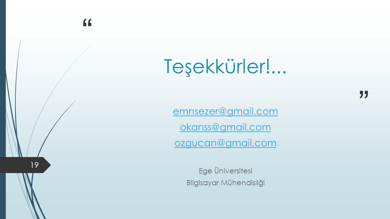 """"""" """" Teşekkürler!... emnsezer@gmail.com okanss@gmail.com ozgucan@gmail.com Ege Üniversitesi Bilgisayar Mühendisliği 19"""