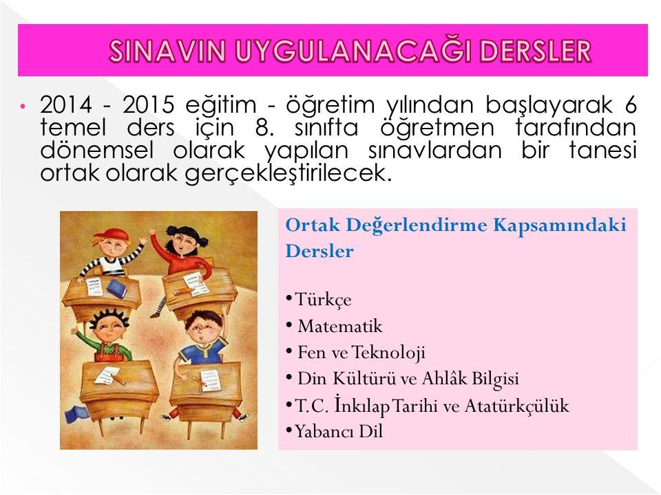 2014 - 2015 eğitim - öğretim yılından başlayarak 6 temel ders için 8.