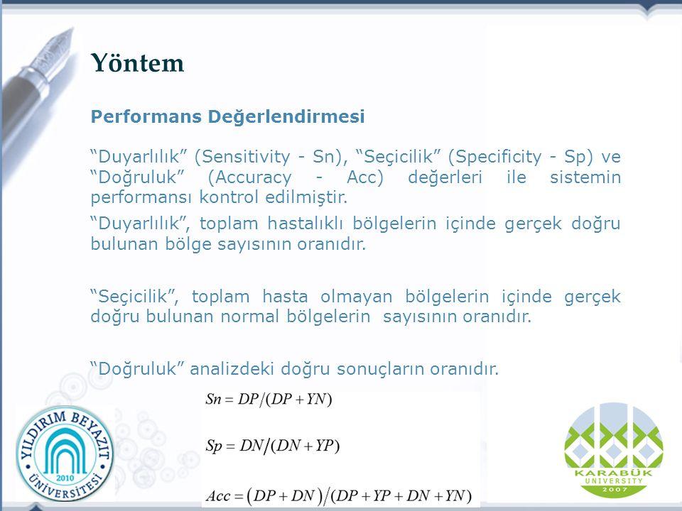 Yöntem Performans Değerlendirmesi Duyarlılık (Sensitivity - Sn), Seçicilik (Specificity - Sp) ve Doğruluk (Accuracy - Acc) değerleri ile sistemin performansı kontrol edilmiştir.