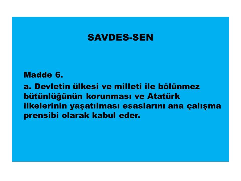 SAVDES-SEN Madde 6. a.