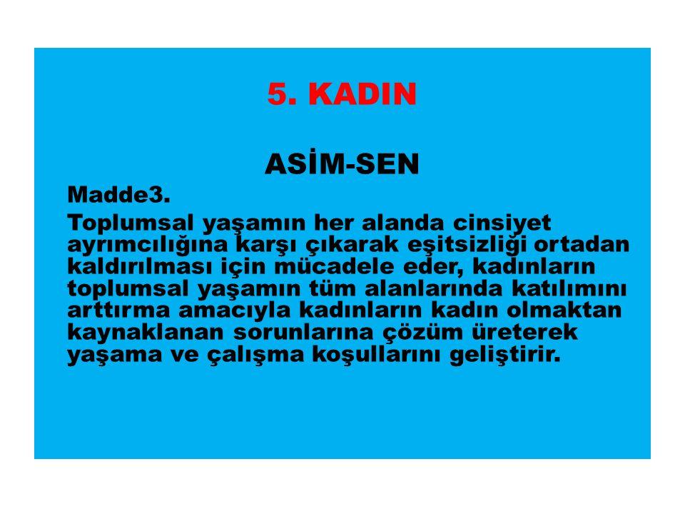 5. KADIN ASİM-SEN Madde3.