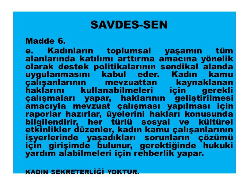 SAVDES-SEN Madde 6. e.