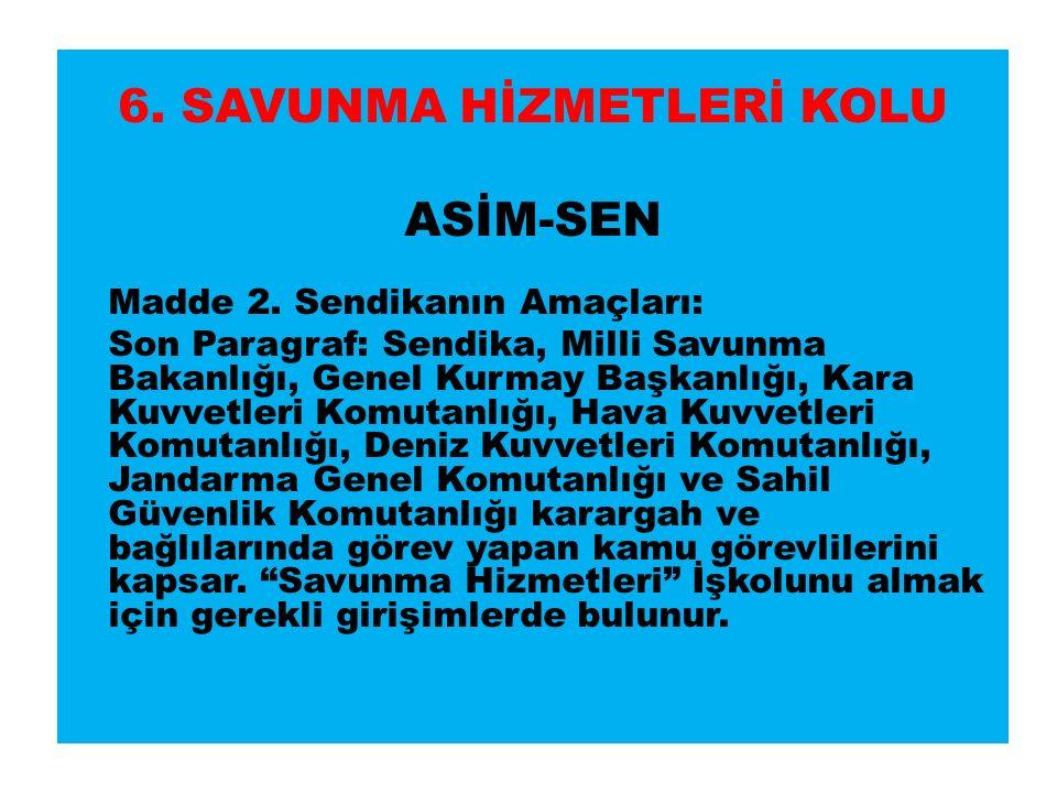 6. SAVUNMA HİZMETLERİ KOLU ASİM-SEN Madde 2.