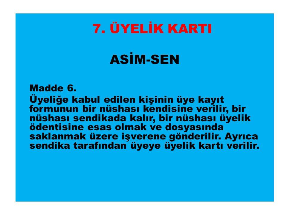 7. ÜYELİK KARTI ASİM-SEN Madde 6.