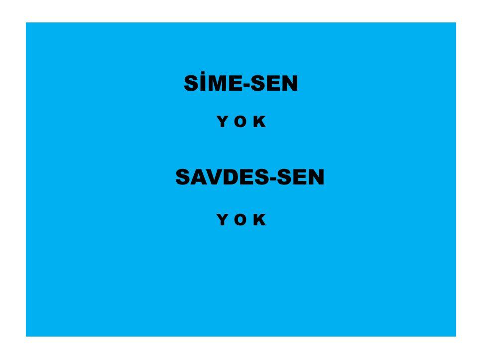 SİME-SEN Y O K SAVDES-SEN Y O K