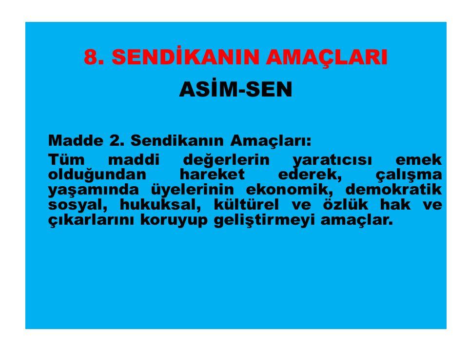 8. SENDİKANIN AMAÇLARI ASİM-SEN Madde 2.
