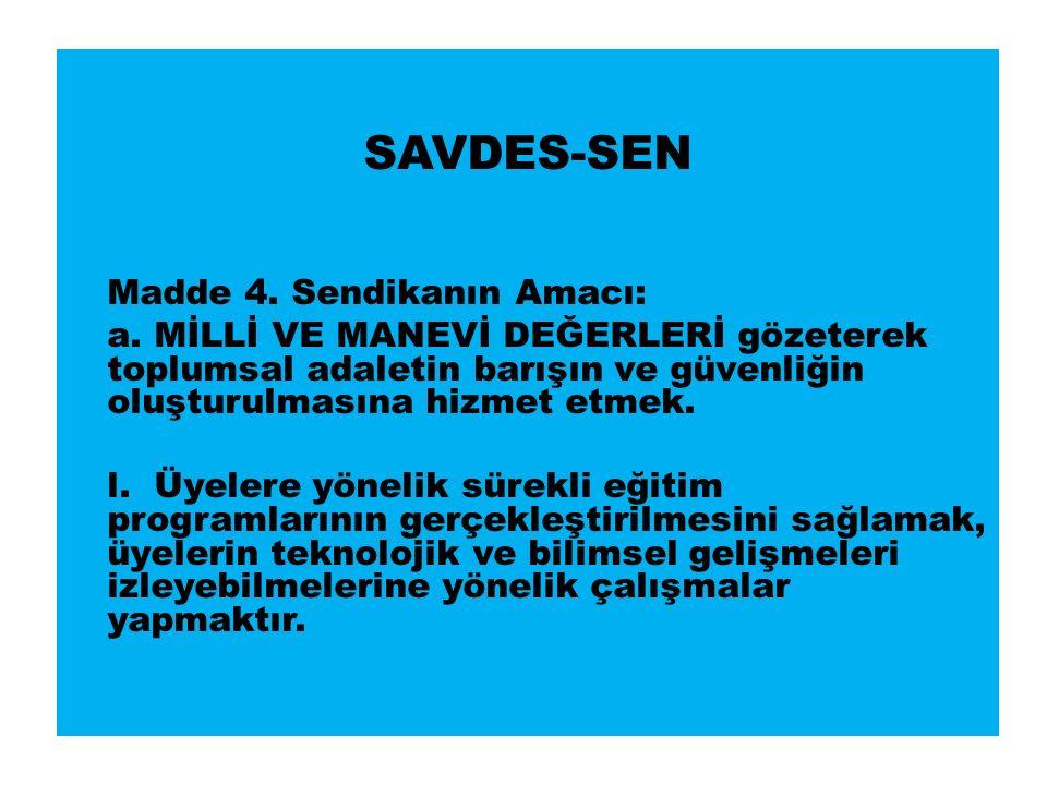 SAVDES-SEN Madde 4. Sendikanın Amacı: a.