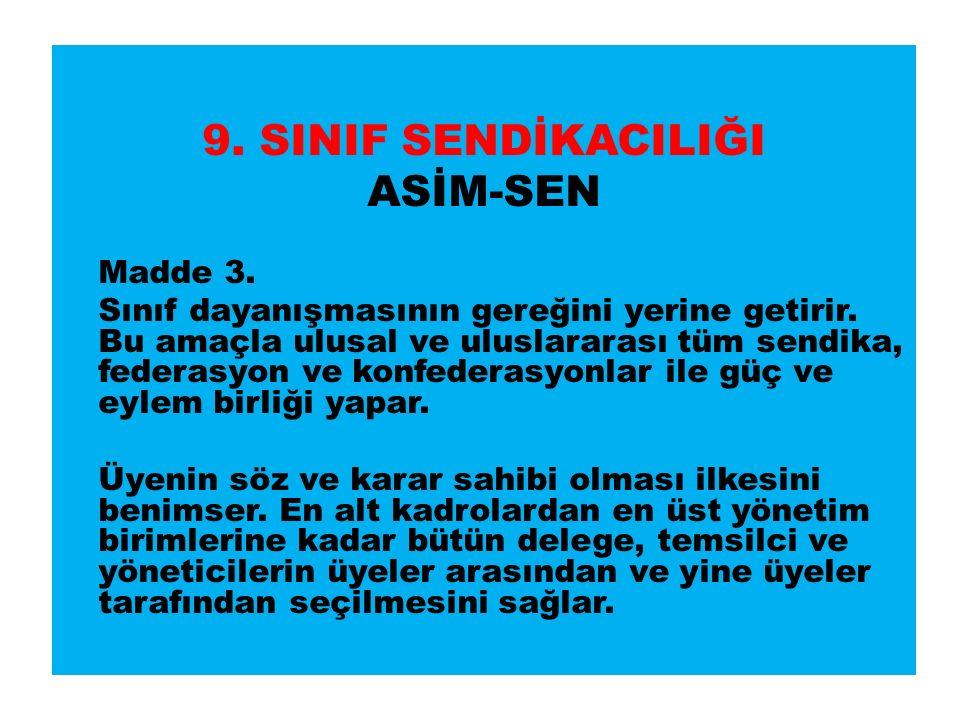 9. SINIF SENDİKACILIĞI ASİM-SEN Madde 3. Sınıf dayanışmasının gereğini yerine getirir.
