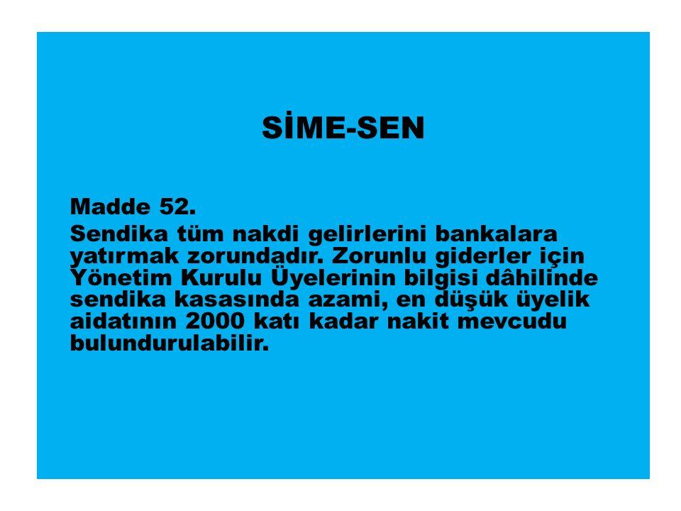 SİME-SEN Madde 52. Sendika tüm nakdi gelirlerini bankalara yatırmak zorundadır.