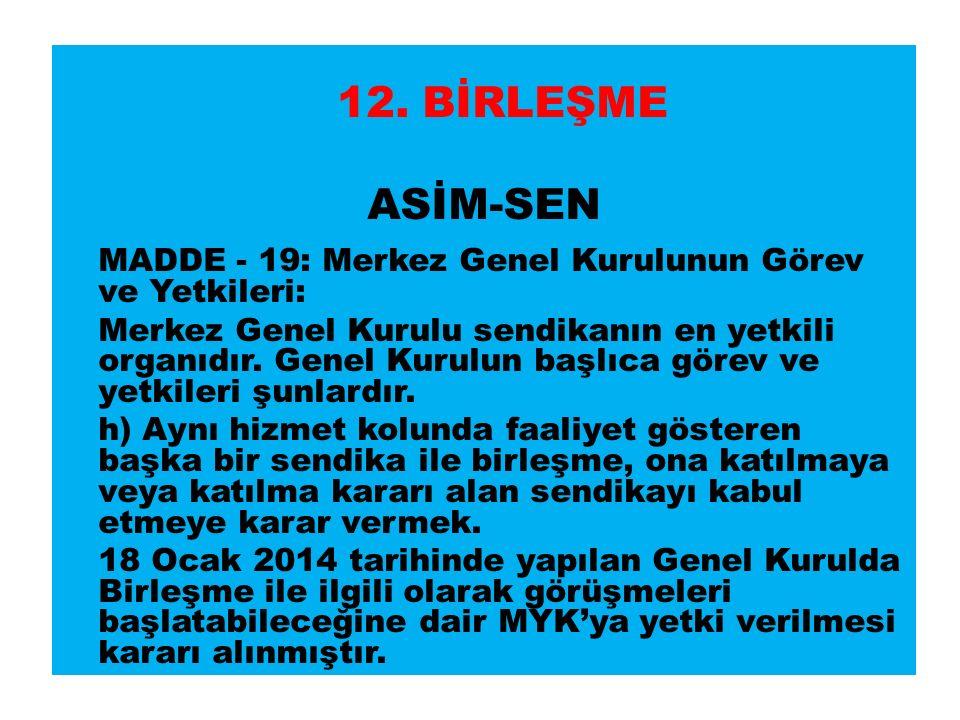 12. BİRLEŞME ASİM-SEN MADDE - 19: Merkez Genel Kurulunun Görev ve Yetkileri: Merkez Genel Kurulu sendikanın en yetkili organıdır. Genel Kurulun başlıc