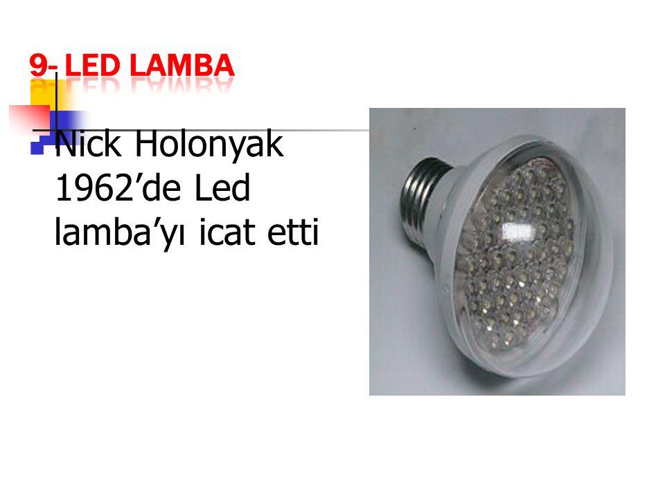 Nick Holonyak 1962'de Led lamba'yı icat etti