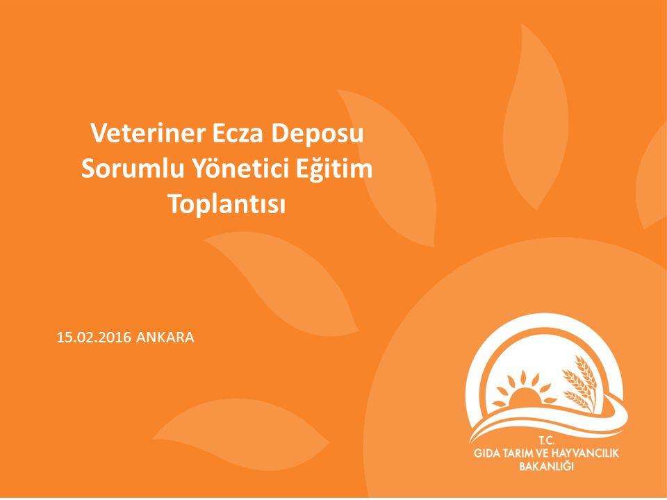 Veteriner Ecza Deposu Sorumlu Yönetici Eğitim Toplantısı 15.02.2016 ANKARA