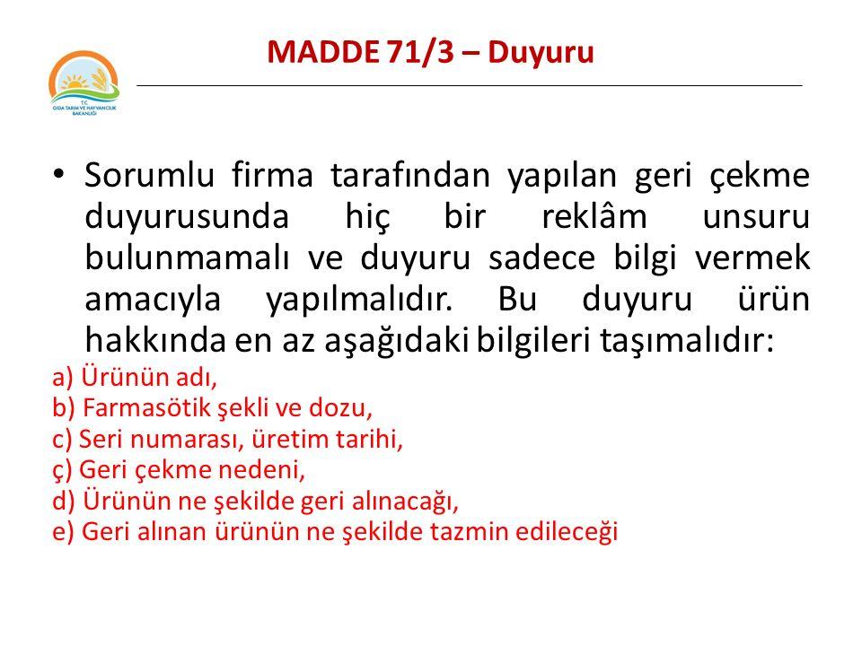 MADDE 71/3 – Duyuru Sorumlu firma tarafından yapılan geri çekme duyurusunda hiç bir reklâm unsuru bulunmamalı ve duyuru sadece bilgi vermek amacıyla yapılmalıdır.