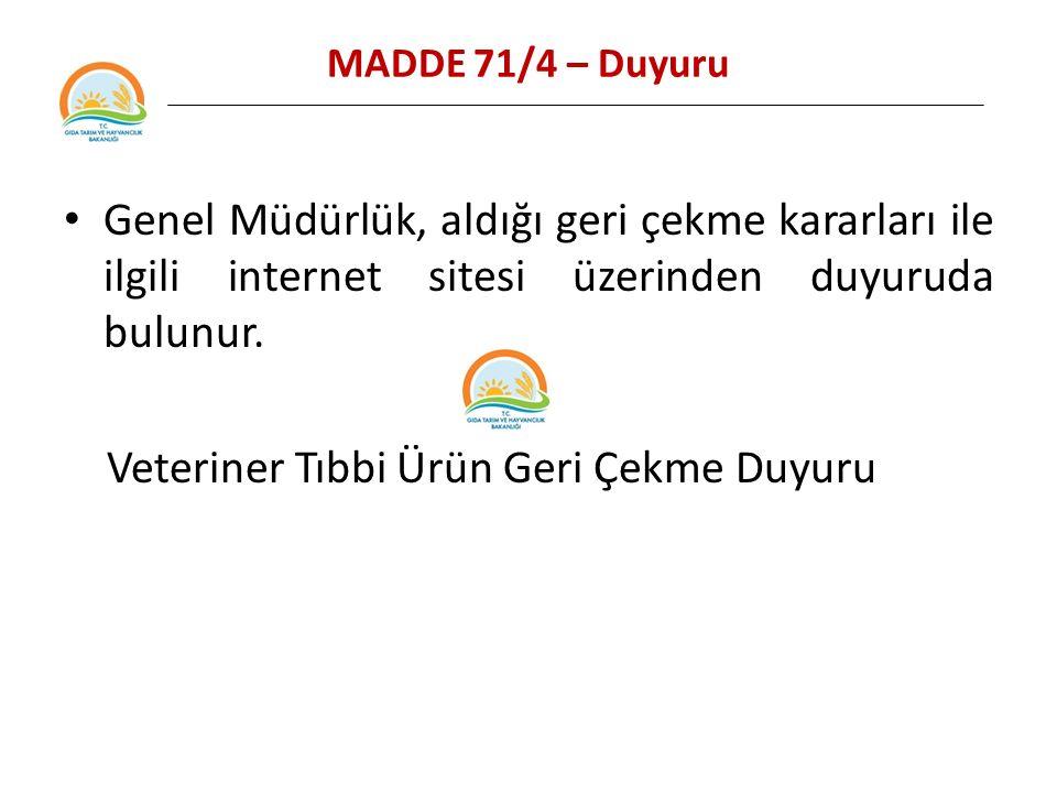 MADDE 71/4 – Duyuru Genel Müdürlük, aldığı geri çekme kararları ile ilgili internet sitesi üzerinden duyuruda bulunur.