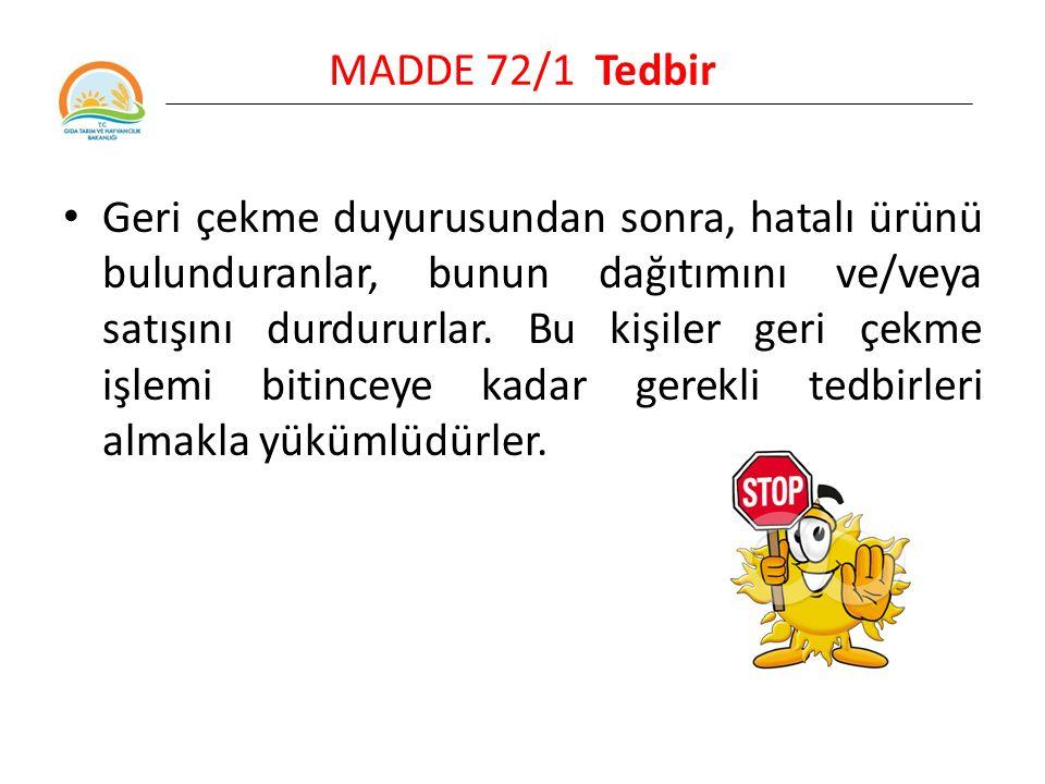 MADDE 72/1 Tedbir Geri çekme duyurusundan sonra, hatalı ürünü bulunduranlar, bunun dağıtımını ve/veya satışını durdururlar.