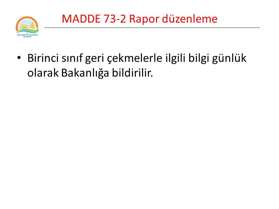 MADDE 73-2 Rapor düzenleme Birinci sınıf geri çekmelerle ilgili bilgi günlük olarak Bakanlığa bildirilir.