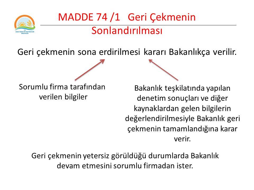 MADDE 74 /1 Geri Çekmenin Sonlandırılması Geri çekmenin sona erdirilmesi kararı Bakanlıkça verilir.