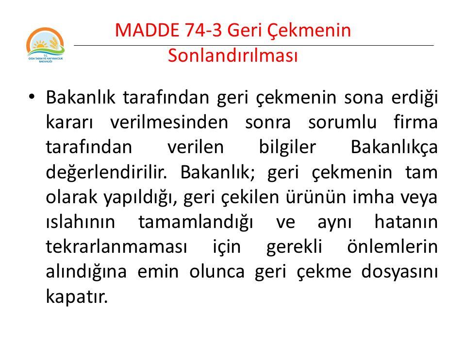 MADDE 74-3 Geri Çekmenin Sonlandırılması Bakanlık tarafından geri çekmenin sona erdiği kararı verilmesinden sonra sorumlu firma tarafından verilen bilgiler Bakanlıkça değerlendirilir.