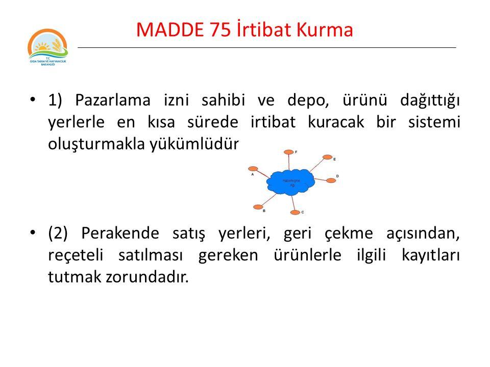 MADDE 75 İrtibat Kurma 1) Pazarlama izni sahibi ve depo, ürünü dağıttığı yerlerle en kısa sürede irtibat kuracak bir sistemi oluşturmakla yükümlüdür.