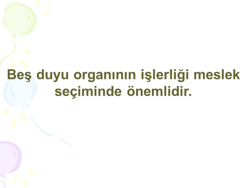 Beş duyu organının işlerliği meslek seçiminde önemlidir.