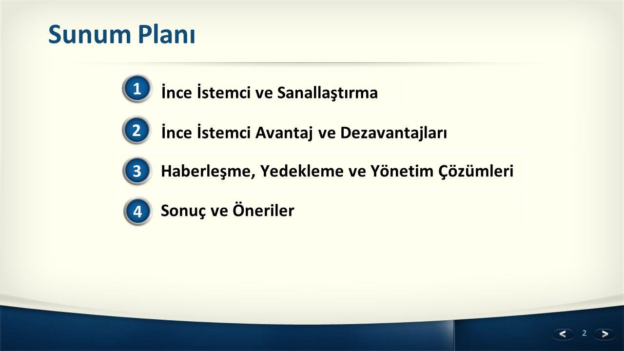 2 Sunum Planı İnce İstemci ve Sanallaştırma 1 Haberleşme, Yedekleme ve Yönetim Çözümleri 3 İnce İstemci Avantaj ve Dezavantajları 2 Sonuç ve Öneriler 4