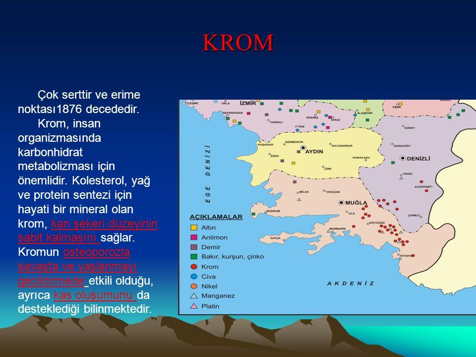 KROM Çok serttir ve erime noktası1876 decededir. Krom, insan organizmasında karbonhidrat metabolizması için önemlidir. Kolesterol, yağ ve protein sent