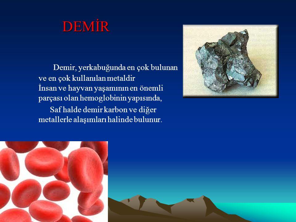 DEMİR Demir, yerkabuğunda en çok bulunan ve en çok kullanılan metaldir İnsan ve hayvan yaşamının en önemli parçası olan hemoglobinin yapısında, Saf ha