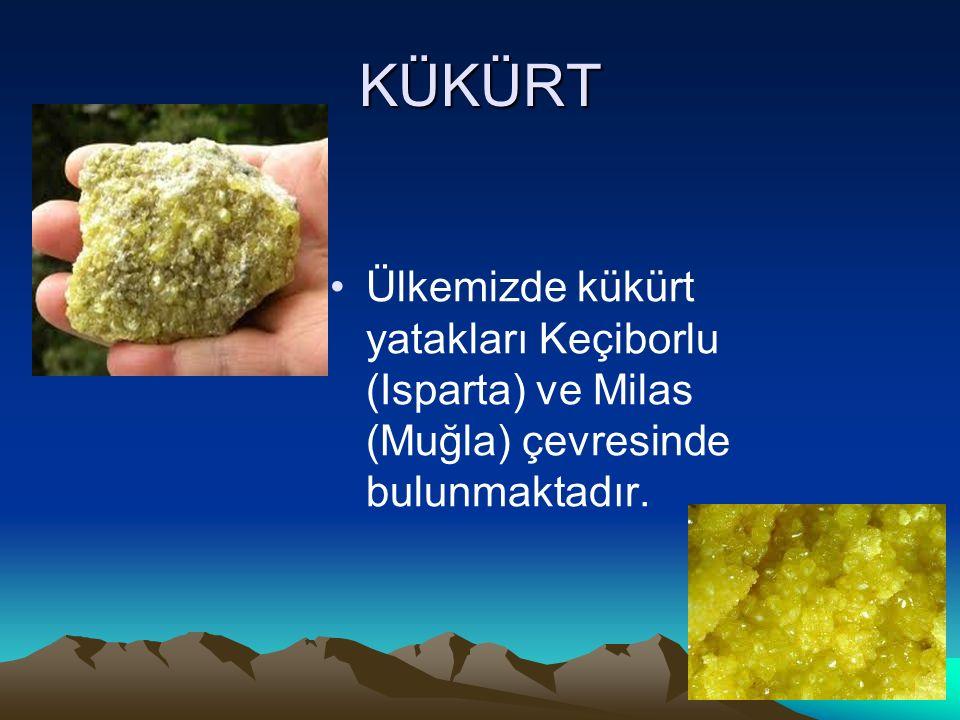 KÜKÜRT Ülkemizde kükürt yatakları Keçiborlu (Isparta) ve Milas (Muğla) çevresinde bulunmaktadır.
