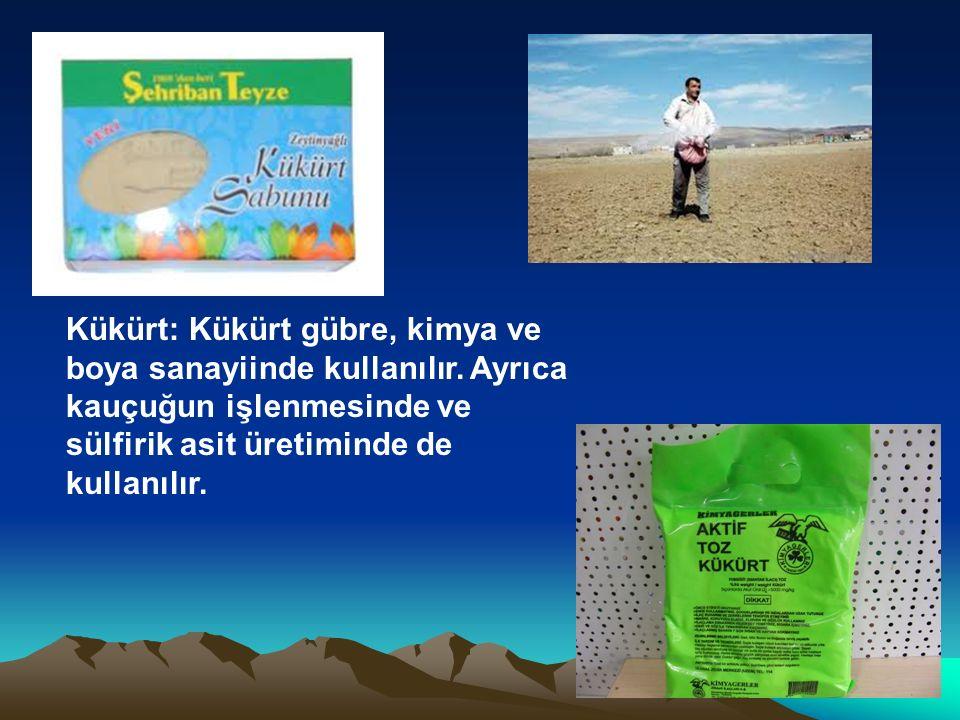 Kükürt: Kükürt gübre, kimya ve boya sanayiinde kullanılır. Ayrıca kauçuğun işlenmesinde ve sülfirik asit üretiminde de kullanılır.