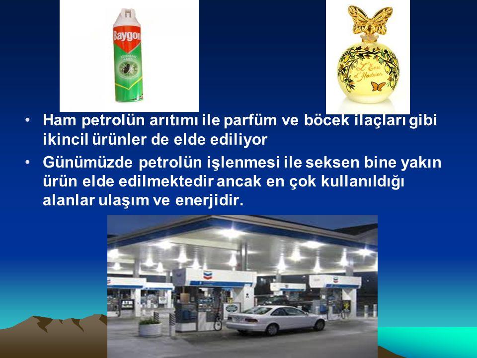 Ham petrolün arıtımı ile parfüm ve böcek ilaçları gibi ikincil ürünler de elde ediliyor Günümüzde petrolün işlenmesi ile seksen bine yakın ürün elde e