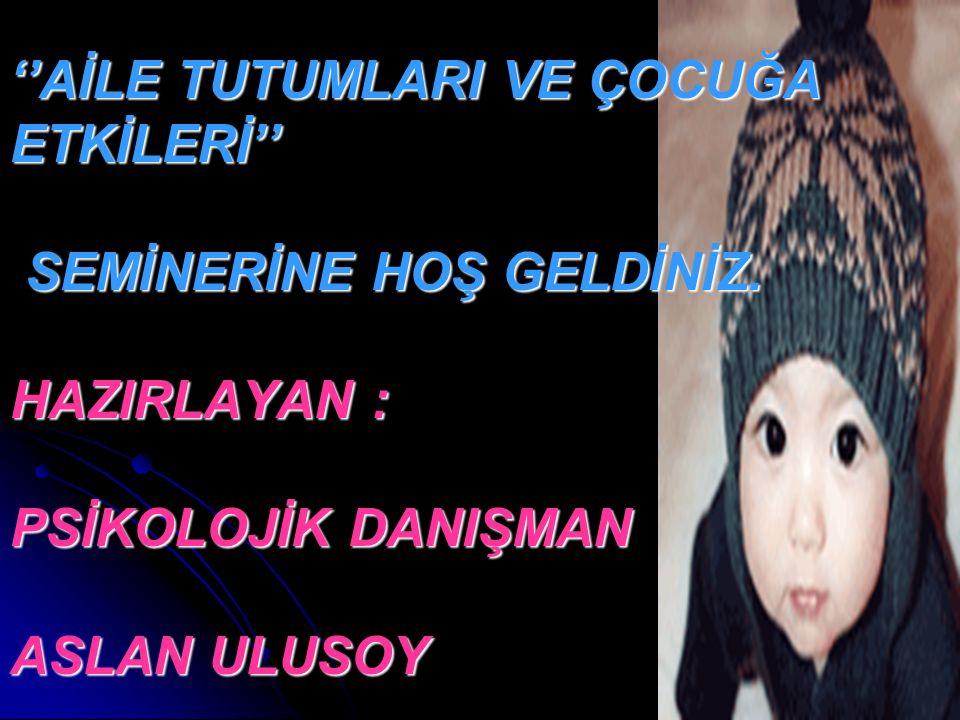 ''AİLE TUTUMLARI VE ÇOCUĞA ETKİLERİ'' SEMİNERİNE HOŞ GELDİNİZ.