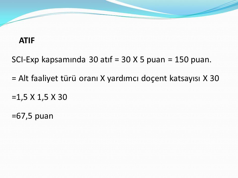 ATIF SCI-Exp kapsamında 30 atıf = 30 X 5 puan = 150 puan.