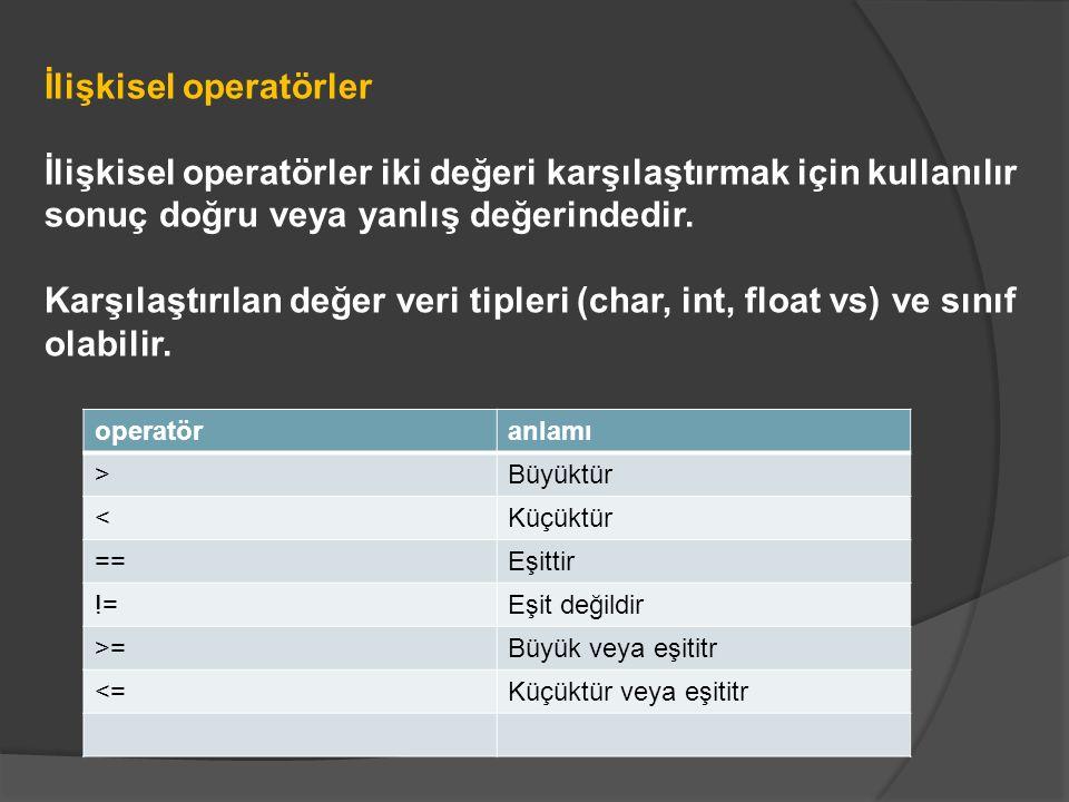 İlişkisel operatörler İlişkisel operatörler iki değeri karşılaştırmak için kullanılır sonuç doğru veya yanlış değerindedir.