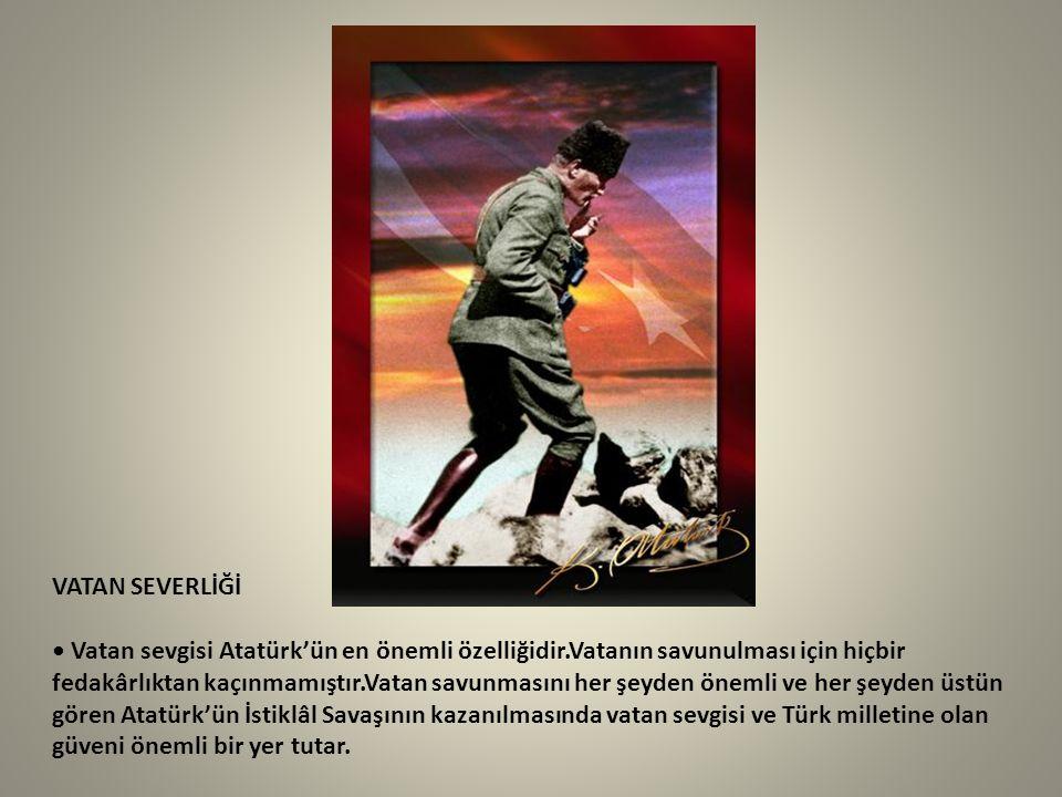 VATAN SEVERLİĞİ Vatan sevgisi Atatürk'ün en önemli özelliğidir.Vatanın savunulması için hiçbir fedakârlıktan kaçınmamıştır.Vatan savunmasını her şeyde