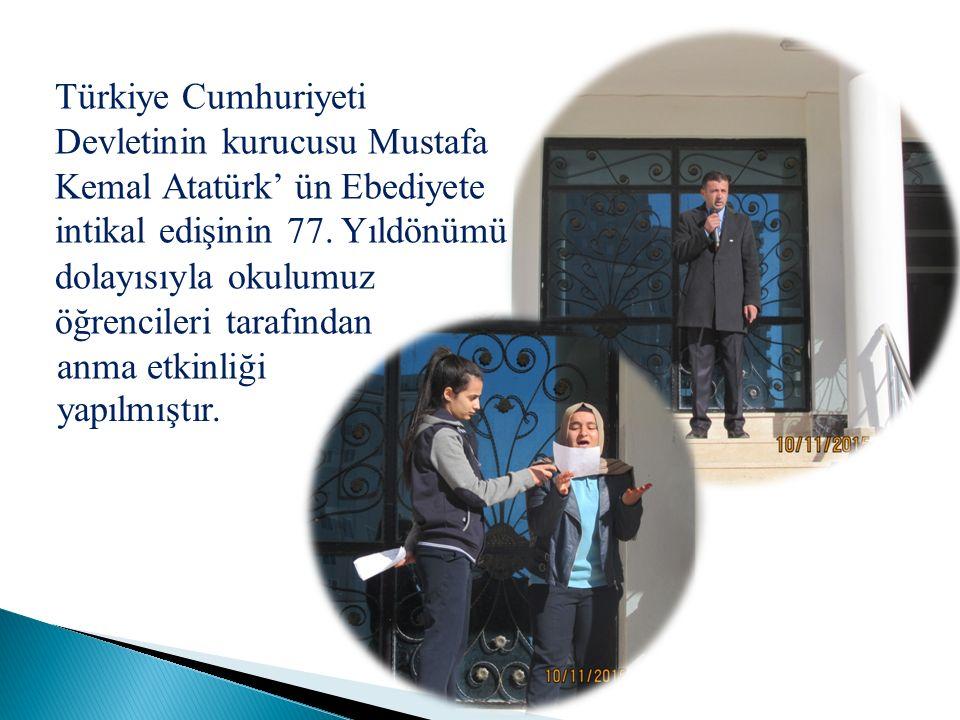 Türkiye Cumhuriyeti Devletinin kurucusu Mustafa Kemal Atatürk' ün Ebediyete intikal edişinin 77.