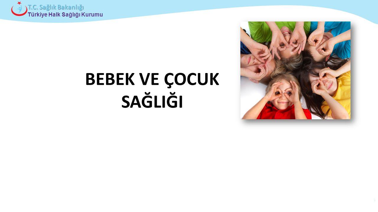 Çocuk ve Ergen Sağlığı Daire Başkanlığı Türkiye Halk Sağlığı Kurumu T.C. Sağlık Bakanlığı BEBEK VE ÇOCUK SAĞLIĞI