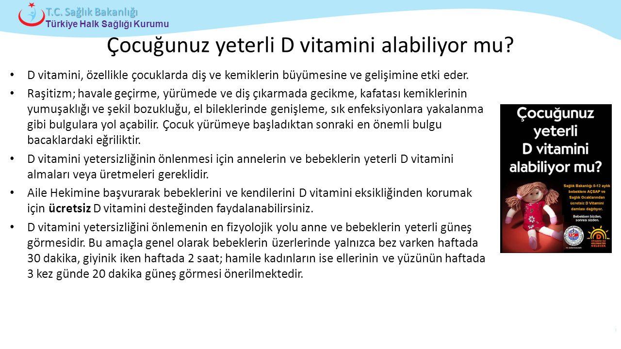 Çocuk ve Ergen Sağlığı Daire Başkanlığı Türkiye Halk Sağlığı Kurumu T.C. Sağlık Bakanlığı Çocuğunuz yeterli D vitamini alabiliyor mu? D vitamini, özel