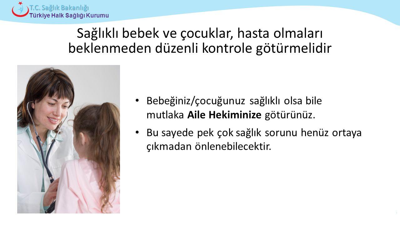 Çocuk ve Ergen Sağlığı Daire Başkanlığı Türkiye Halk Sağlığı Kurumu T.C. Sağlık Bakanlığı Sağlıklı bebek ve çocuklar, hasta olmaları beklenmeden düzen