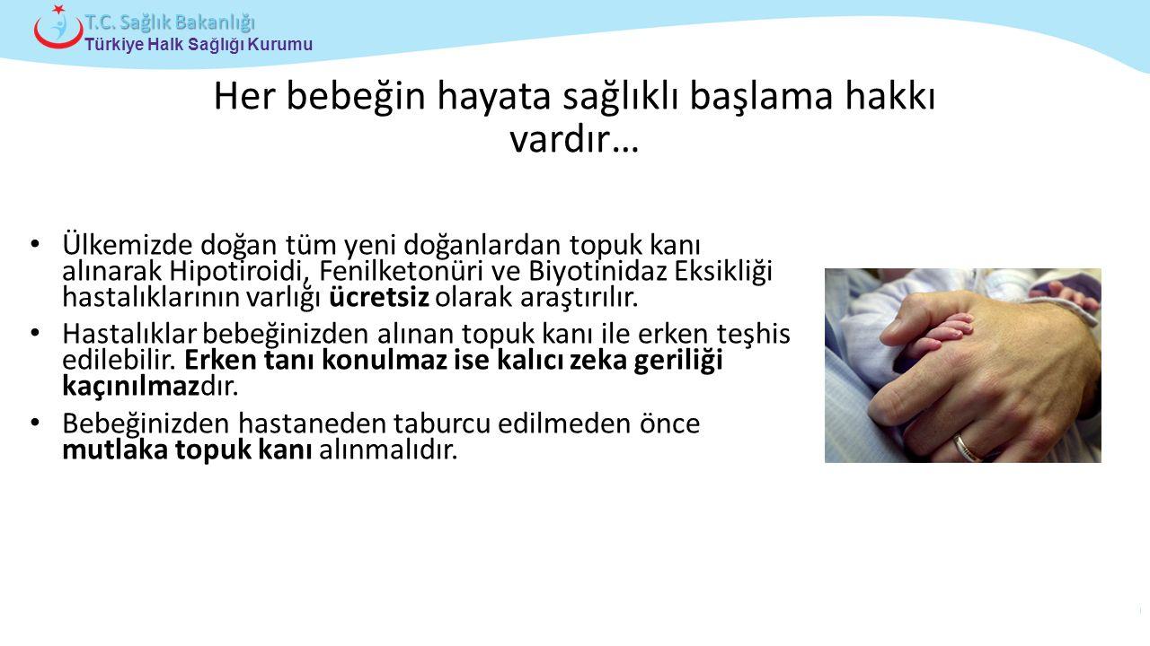 Çocuk ve Ergen Sağlığı Daire Başkanlığı Türkiye Halk Sağlığı Kurumu T.C. Sağlık Bakanlığı Her bebeğin hayata sağlıklı başlama hakkı vardır… Ülkemizde
