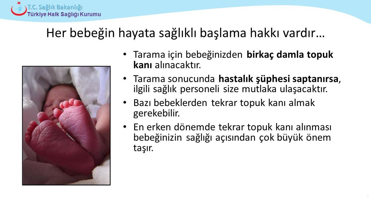 Çocuk ve Ergen Sağlığı Daire Başkanlığı Türkiye Halk Sağlığı Kurumu T.C. Sağlık Bakanlığı Her bebeğin hayata sağlıklı başlama hakkı vardır… Tarama içi