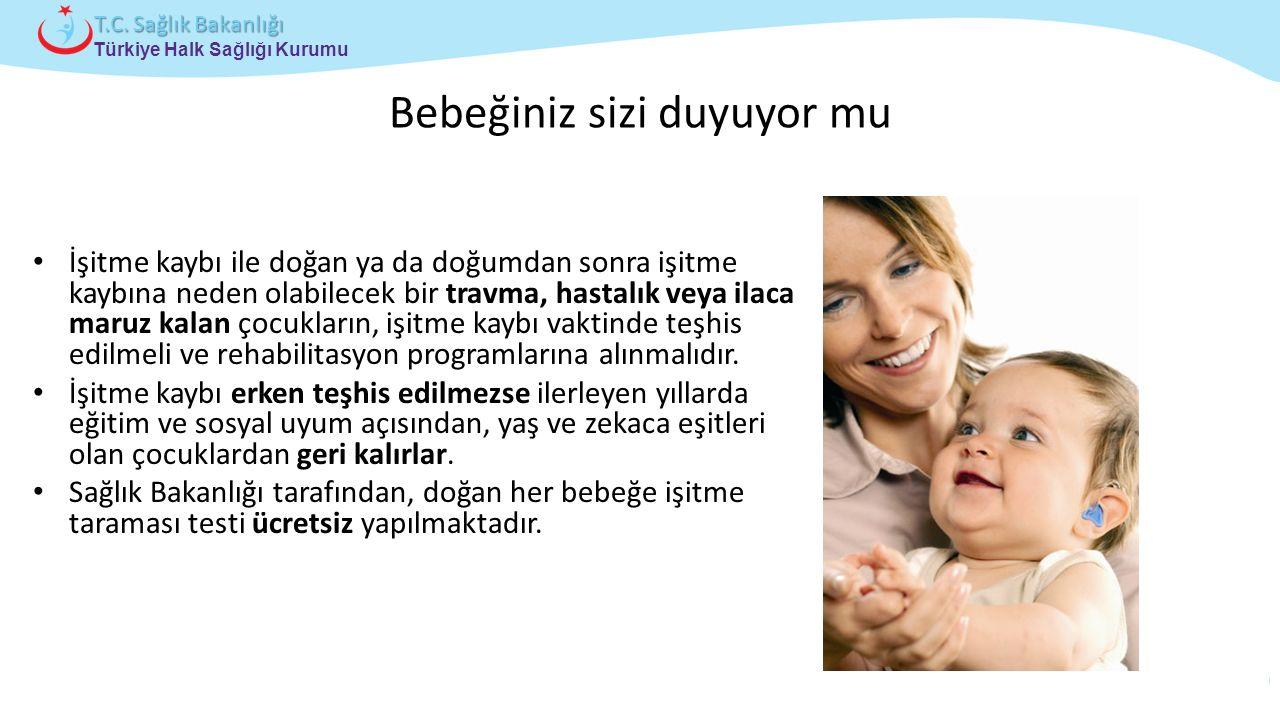 Çocuk ve Ergen Sağlığı Daire Başkanlığı Türkiye Halk Sağlığı Kurumu T.C. Sağlık Bakanlığı Bebeğiniz sizi duyuyor mu İşitme kaybı ile doğan ya da doğum