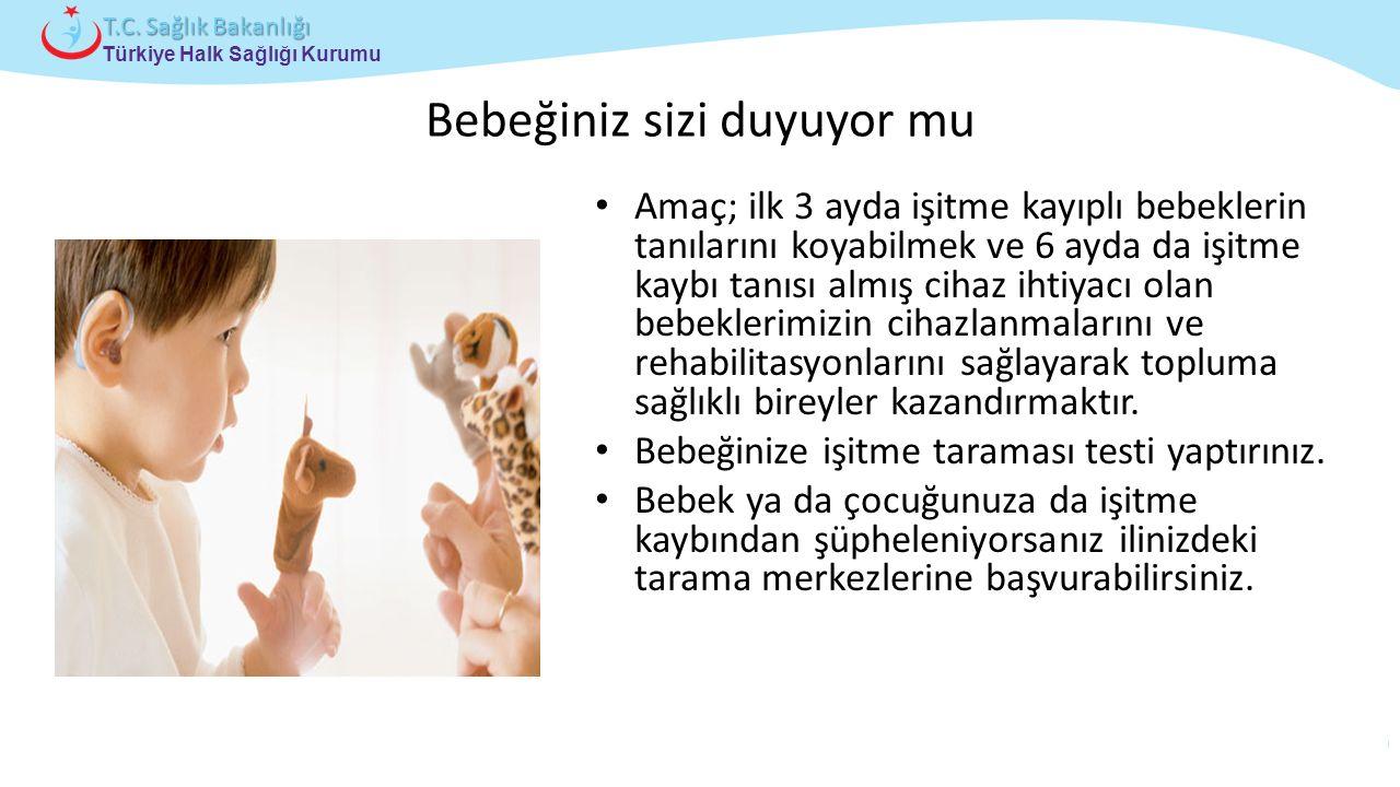 Çocuk ve Ergen Sağlığı Daire Başkanlığı Türkiye Halk Sağlığı Kurumu T.C. Sağlık Bakanlığı Bebeğiniz sizi duyuyor mu Amaç; ilk 3 ayda işitme kayıplı be