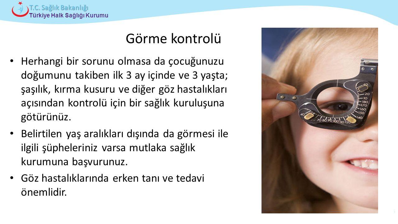 Çocuk ve Ergen Sağlığı Daire Başkanlığı Türkiye Halk Sağlığı Kurumu T.C. Sağlık Bakanlığı Görme kontrolü Herhangi bir sorunu olmasa da çocuğunuzu doğu